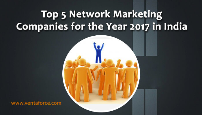 Top 5 Network Marketing Companies for the Year 2017 In India