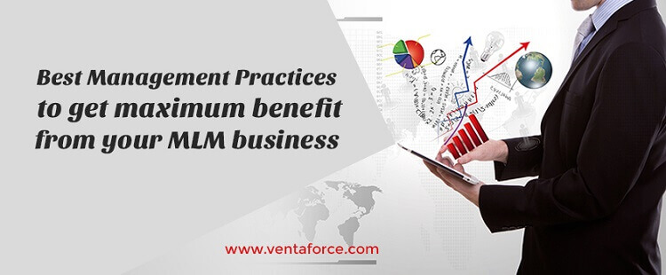 Best Management Practices to get maximum benefit from your MLM business