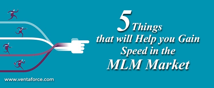 Five things that will help you gain speed in the MLM market1